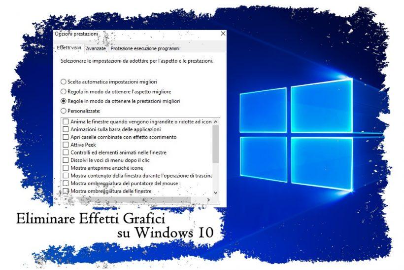 Come aumentare le performance di Windows 10 rimuovendo gli effetti grafici