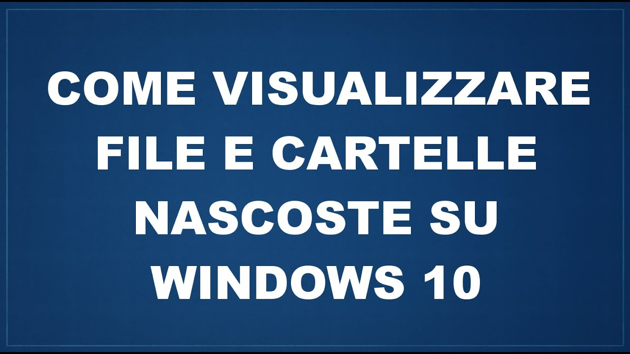 Come visualizzare cartelle nascoste su Windows 10
